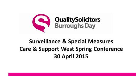 Surveillance & Special Measures Care & Support West Spring Conference 30 April 2015.