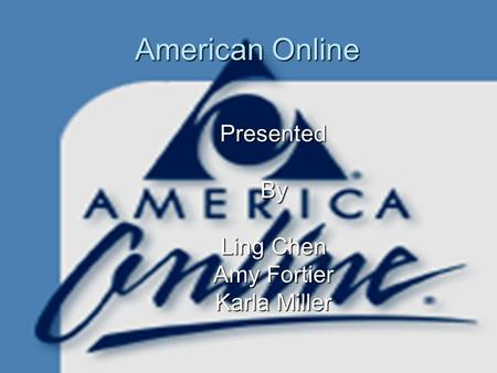 American Online PresentedBy Ling Chen Amy Fortier Karla Miller.