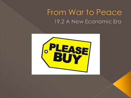 From War to Peace 19.2 A New Economic Era.