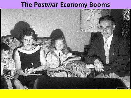 The Postwar Economy Booms. Indicators of Affluence in Society Housing Babies Big Business Scientific Advancement Leisurely Activities.