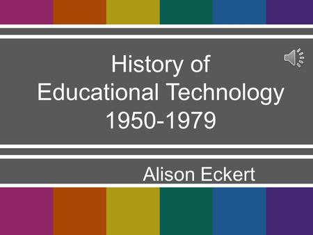 Alison Eckert History of Educational Technology 1950-1979.
