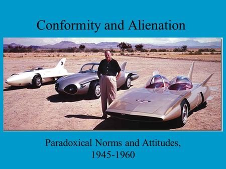 Conformity and Alienation Paradoxical Norms and Attitudes, 1945-1960.
