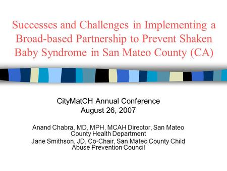 Successes and Challenges in Implementing a Broad-based Partnership to Prevent Shaken Baby Syndrome in San Mateo County (CA) CityMatCH Annual Conference.