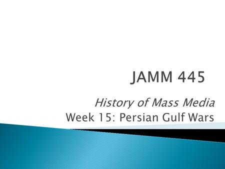 History of Mass Media Week 15: Persian Gulf Wars.