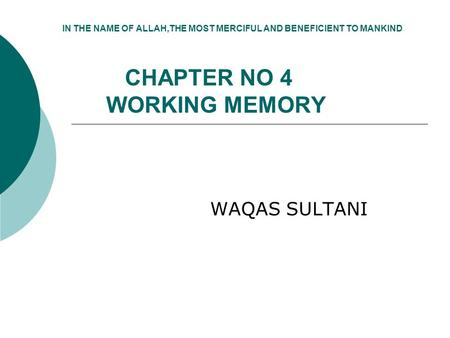 IN THE NAME OF ALLAH,THE MOST MERCIFUL AND BENEFICIENT TO MANKIND CHAPTER NO 4 WORKING MEMORY WAQAS SULTANI.