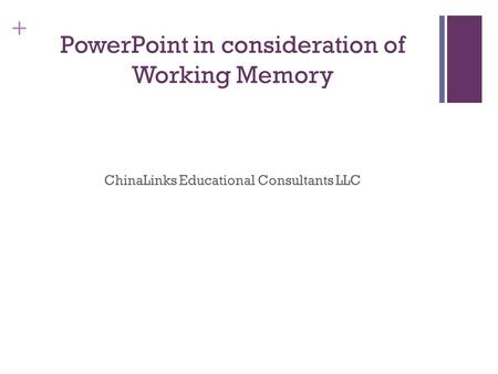 + PowerPoint in consideration of Working Memory ChinaLinks Educational Consultants LLC.