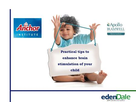 Practical tips to enhance brain stimulation of your child APP/MS/OM/003/020913.