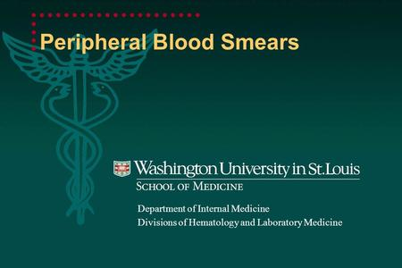 Peripheral Blood Smears Department of Internal Medicine Divisions of Hematology and Laboratory Medicine.