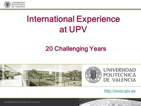 International Experience at UPV 20 Challenging Years.