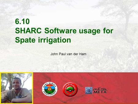 6.10 SHARC Software usage for Spate irrigation John Paul van der Ham.