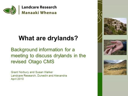 What are drylands? Background information for a meeting to discuss drylands in the revised Otago CMS Grant Norbury and Susan Walker Landcare Research,