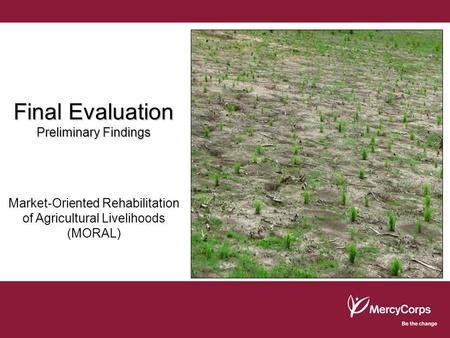 Final Evaluation Preliminary Findings Market-Oriented Rehabilitation of Agricultural Livelihoods (MORAL)