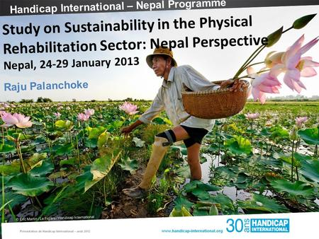 Handicap International – Nepal Programme © Éric Martin / Le Figaro / Handicap International Study on Sustainability in the Physical Rehabilitation Sector: