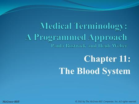 McGraw-Hill © 2013 by The McGraw-Hill Companies, Inc. All rights reserved. Chapter 11: The Blood System.