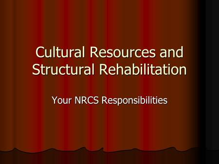 Cultural Resources and Structural Rehabilitation Your NRCS Responsibilities.