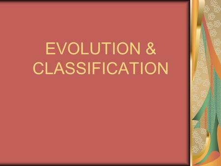 EVOLUTION & CLASSIFICATION. Evolution: Evolution: change in species over time Species ADAPT (or change) in order to increase chance of survival Variation.