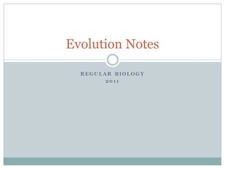 REGULAR BIOLOGY 2011 Evolution Notes. Evolution Evolution is genetic change in a population over time. It is a scientific theory based on an abundance.