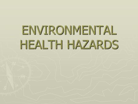 ENVIRONMENTAL HEALTH HAZARDS. Definition ► World Health Organization (WHO, 1993): defines WHO, 1993WHO, 1993 Environmental health comprises those aspects.