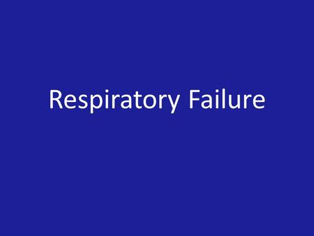 Respiratory Failure. DEFINITION Respiratory failure is a syndrome in which respiratory system fails to perform one or both of its main functions of gas.