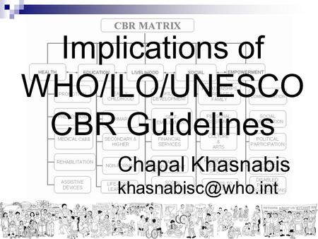 Implications of WHO/ILO/UNESCO CBR Guidelines Chapal Khasnabis