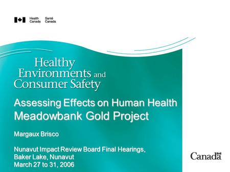 Assessing Effects on Human Health Meadowbank Gold Project Margaux Brisco Nunavut Impact Review Board Final Hearings, Baker Lake, Nunavut March 27 to 31,
