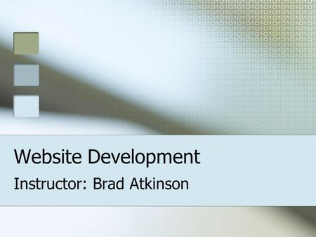 Website Development Instructor: Brad Atkinson. Planning Save valuable time Create mock-up drawing Provide useful content.