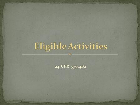 24 CFR 570.482. Funds may be used for activities which include, but are not limited to: