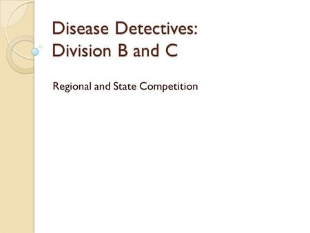 Disease Detectives: Division B and C Regional and State Competition.