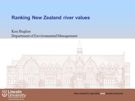 Ranking New Zealand river values Ken Hughey Department of Environmental Management 1.