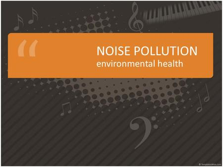NOISE POLLUTION environmental health. SOUND Sound we hear is produced in sound waves Sound Waves: are vibrations or movements of air Different types of.