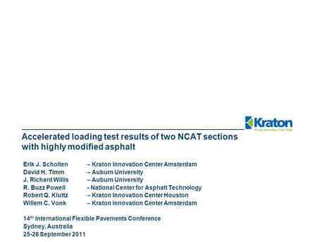 Accelerated loading test results of two NCAT sections with highly modified asphalt Erik J. Scholten – Kraton Innovation Center Amsterdam David H. Timm.