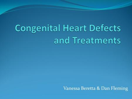 Vanessa Beretta & Dan Fleming. About CHD A congenital heart defect also known as CHD is a defect in the structure of the heart and great vessels. Most.