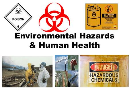 Environmental Hazards & Human Health. Environmental Hazards Complex interactions – Biosphere, atmosphere, hydrosphere, lithosphere Industrialized Societies.