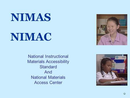 NIMAS NIMAC National Instructional Materials Accessibility Standard And National Materials Access Center.