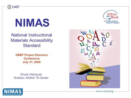 NIMAS National Instructional Materials Accessibility Standard OSEP Project Directors Conference July 31, 2006 Chuck Hitchcock Director, NIMAS TA Center.