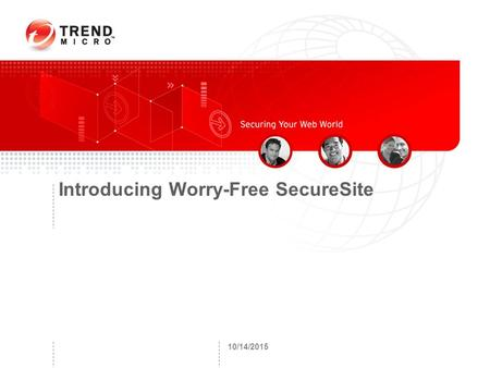 10/14/2015 Introducing Worry-Free SecureSite. Copyright 2007 - Trend Micro Inc. Agenda Problem –SQL injection –XSS Solution Market opportunity Target.