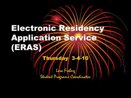 Electronic Residency Application Service (ERAS) Thursday 3-4-10 Lora Freberg Student Programs Coordinator.