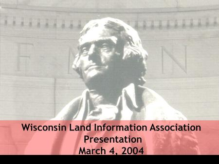 Wisconsin Land Information Association Presentation March 4, 2004.
