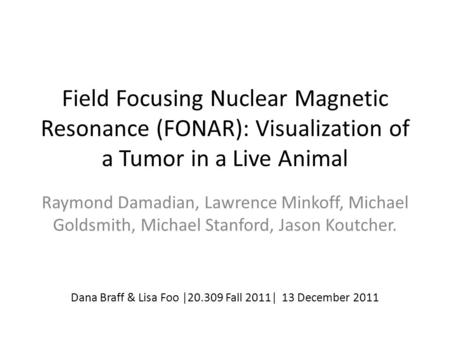 Field Focusing Nuclear Magnetic Resonance (FONAR): Visualization of a Tumor in a Live Animal Raymond Damadian, Lawrence Minkoff, Michael Goldsmith, Michael.