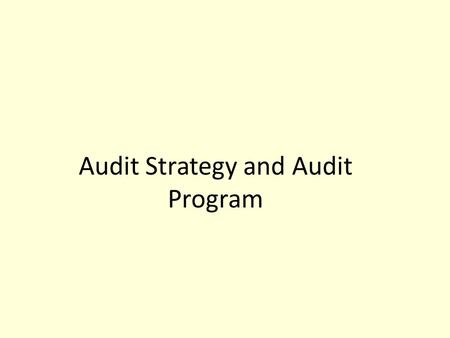 Audit Strategy and Audit Program. Types of Audit Tests Five types of tests: 1.Risk assessment 2. Understanding internal control + 3. Tests of controls.