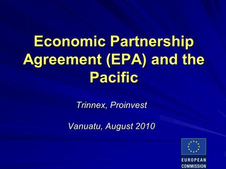Economic Partnership Agreement (EPA) and the Pacific Trinnex, Proinvest Vanuatu, August 2010.