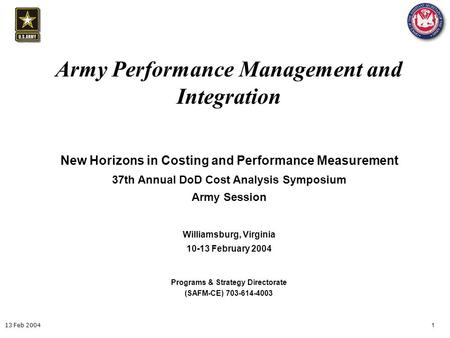 1 13 Feb 2004 Army Performance Management and Integration Programs & Strategy Directorate (SAFM-CE) 703-614-4003 New Horizons in Costing and Performance.