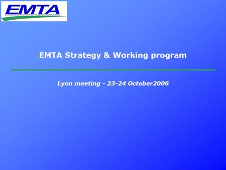EMTA Strategy & Working program Lyon meeting - 23-24 October2006.