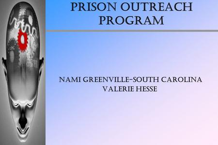 Prison Outreach Program NAMI Greenville-South Carolina Valerie Hesse.