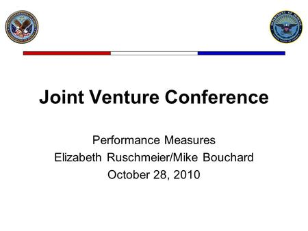 Joint Venture Conference Performance Measures Elizabeth Ruschmeier/Mike Bouchard October 28, 2010.