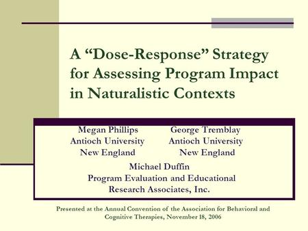 "A ""Dose-Response"" Strategy for Assessing Program Impact in Naturalistic Contexts Megan PhillipsGeorge Tremblay Antioch University Antioch University New."