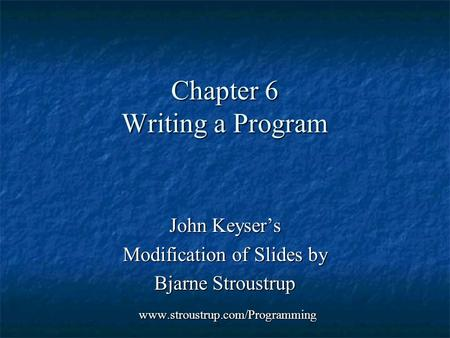 Chapter 6 Writing a Program John Keyser's Modification of Slides by Bjarne Stroustrup www.stroustrup.com/Programming www.stroustrup.com/Programming.