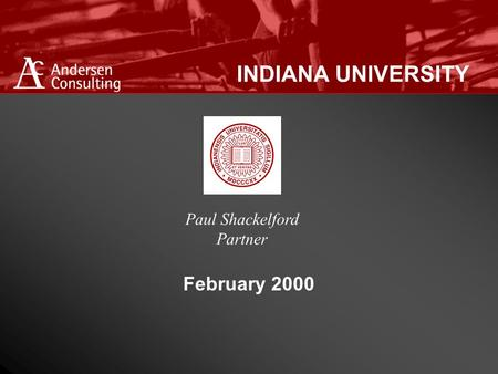 INDIANA UNIVERSITY February 2000 Paul Shackelford Partner.