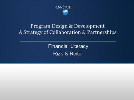 Program Design & Development A Strategy of Collaboration & Partnerships Financial Literacy Rizk & Reiter.