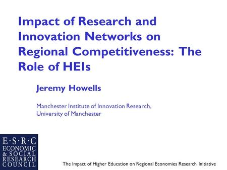 The Impact of Higher Education on Regional Economies Research Initiative Impact of Research and Innovation Networks on Regional Competitiveness: The Role.